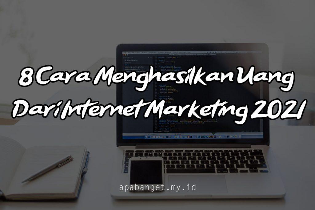 8 Cara Menghasilkan Uang Dari Internet Marketing 2021